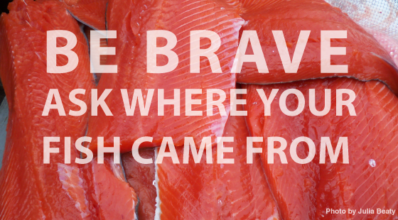 Be brave ask where your fish came from