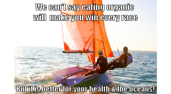 We can't say eating organic will make you win ever race... but it is better for your health and the oceans!