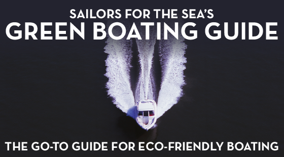 Sailors for the Sea, Green Boating Guide, good boating guides, boating guides, green boat guides, green boating, clean boating, eco boating, how to boat green